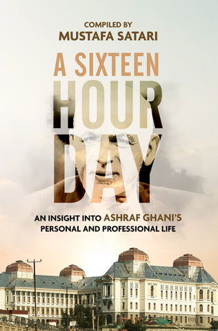 A Sixteen Hour Day: An insight into Ashraf Ghani's personal and professional life