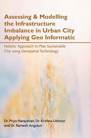 Assessing & Modelling the Infrastructure Imbalance in Urban City Applying Geo Informatic: Holistic Approach to Plan Sustainable City using Geospatial Technology