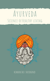 Ayurveda: Science of Healthy Living