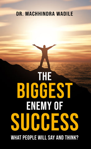 The Biggest Enemy of Success; What People Will Say and Think?