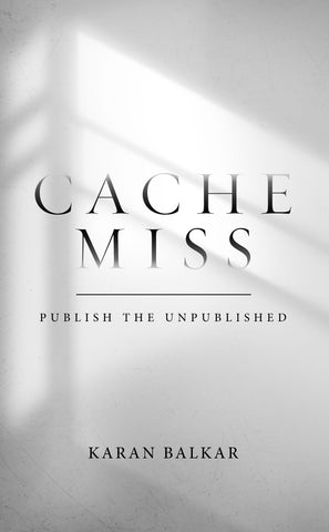 Cache Miss - Publish the Unpublished