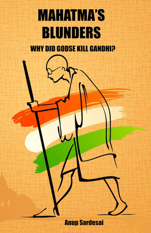 Mahatma's Blunders: Why did Godse kill Gandhi?