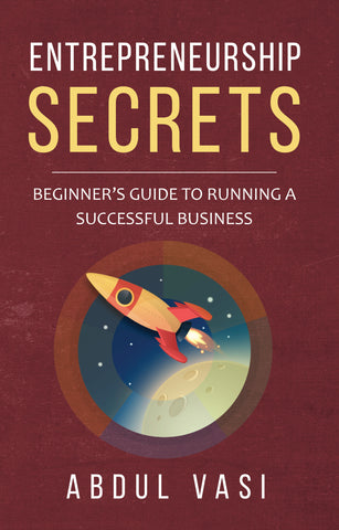 Entrepreneurship Secrets - Beginner's Guide To Running A Successful Business