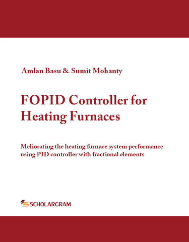 FOPID Controller for Heating Furnaces : Meliorating heating furnace system performance using PID controller with fractional elements