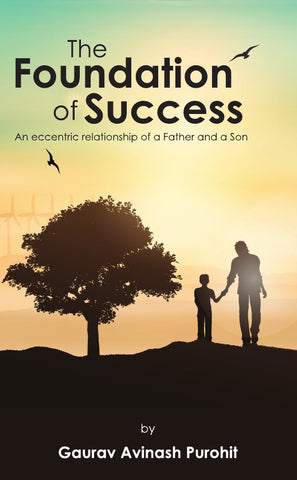 The Foundation of Success : An eccentric relationship of a Father and a Son
