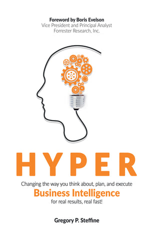 Hyper: Changing the Way You Think About, Plan, and Execute Business Intelligence for Real Results, Real Fast!