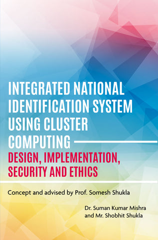 INTEGRATED NATIONAL IDENTIFICATION SYSTEM USING CLUSTER COMPUTING - Design, Implementation, Security and Ethics