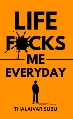 Life F*cks Me Every Day