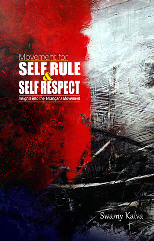 Movement for Self Rule & Self Respect - Insights into the Telangana Movement