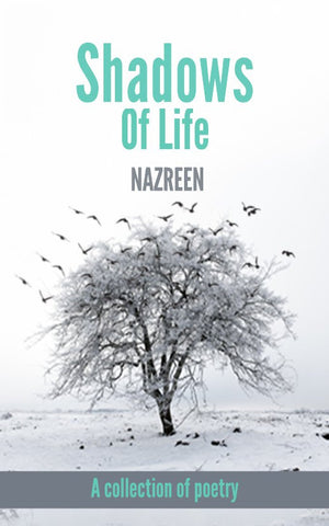 Shadows Of Life : A collection of poetry