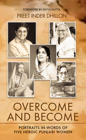 Overcome and Become: Portraits in Words of Five Heroic Punjabi Women