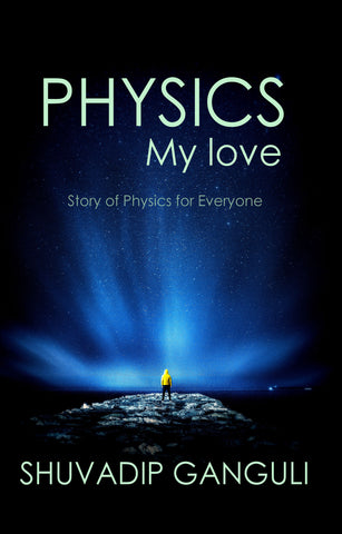 PHYSICS My love: Story of Physics for Everyone