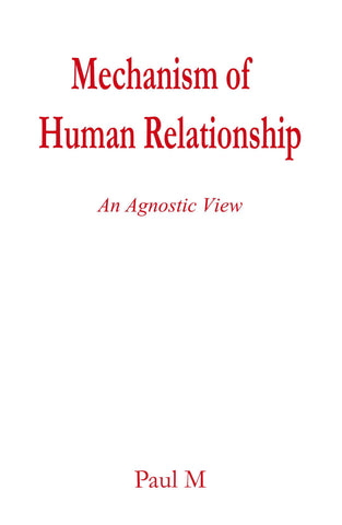 Mechanism of Human Relationship : An Agnostic View