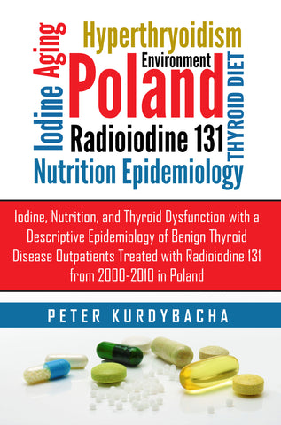 Iodine, Nutrition, and Thyroid Dysfunction with a Descriptive Epidemiology of Benign Thyroid Disease Outpatients Treated with Radioiodine 131 from 2000-2010 in Poland