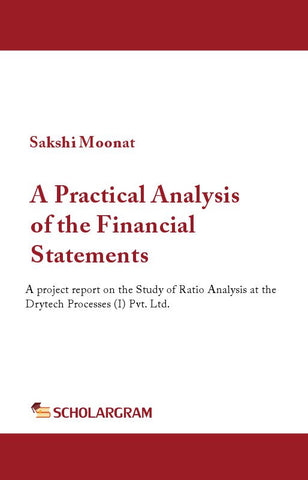 A Practical Analysis of the Financial Statements : A project report on the Study of Ratio Analysis at the Drytech Processes (I) Pvt. Ltd.