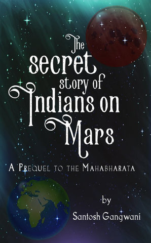 The Secret Story of Indians on Mars : A Prequel to The Mahabharata