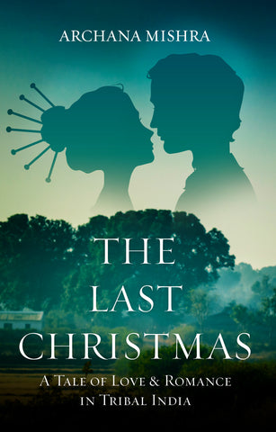 The Last Christmas: A Tale of Love & Romance in Tribal India