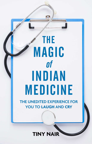 The Magic of Indian Medicine: The Unedited Experience for You to Laugh and Cry