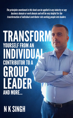 Transform Yourself from an Individual Contributor to a Group Leader and More…