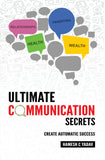 Ultimate Communication Secrets: Create Automatic Success