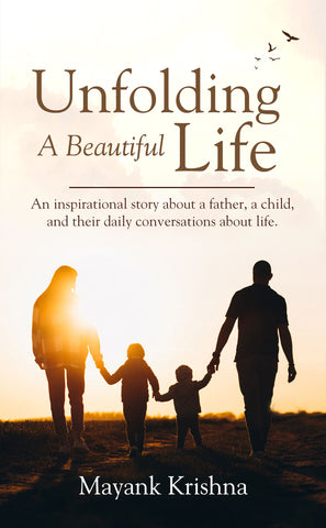 Unfolding A Beautiful Life: An inspirational story about a father, a child, and their daily conversations about life