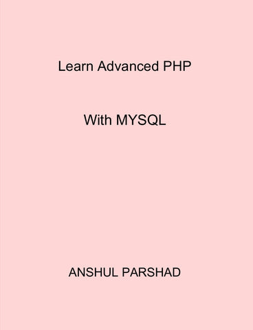 Learn Advanced PHP - With MYSQL