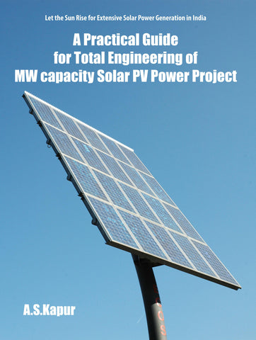 A Practical Guide for Total Engineering of MW capacity Solar PV Power Project