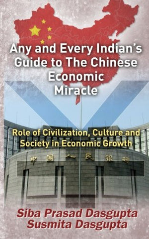 Any and Every Indian's Guide to The Chinese Economic Miracle: Role of Civilization, Culture and Society in Economic Growth