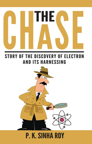The Chase : Story of The Discovery of Electron And Its Harnessing