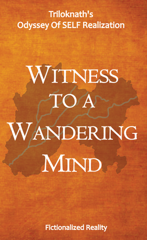 Witness to a Wandering Mind: Triloknath's Odyssey Of SELF Realization