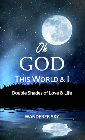Oh God This World and I: Double Shades of Love and Life