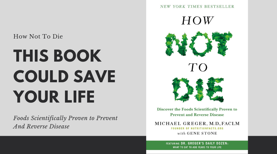 How Not To Die - This Book Could Save Your Life