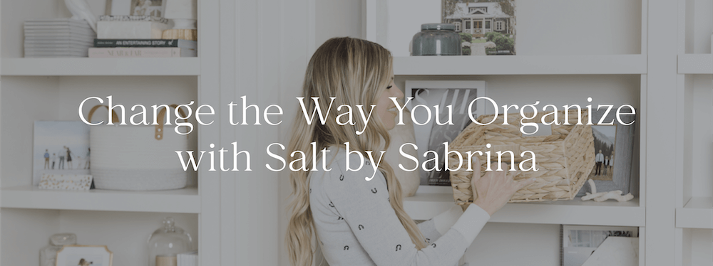 Change the way you organize with Salt by Sabrina