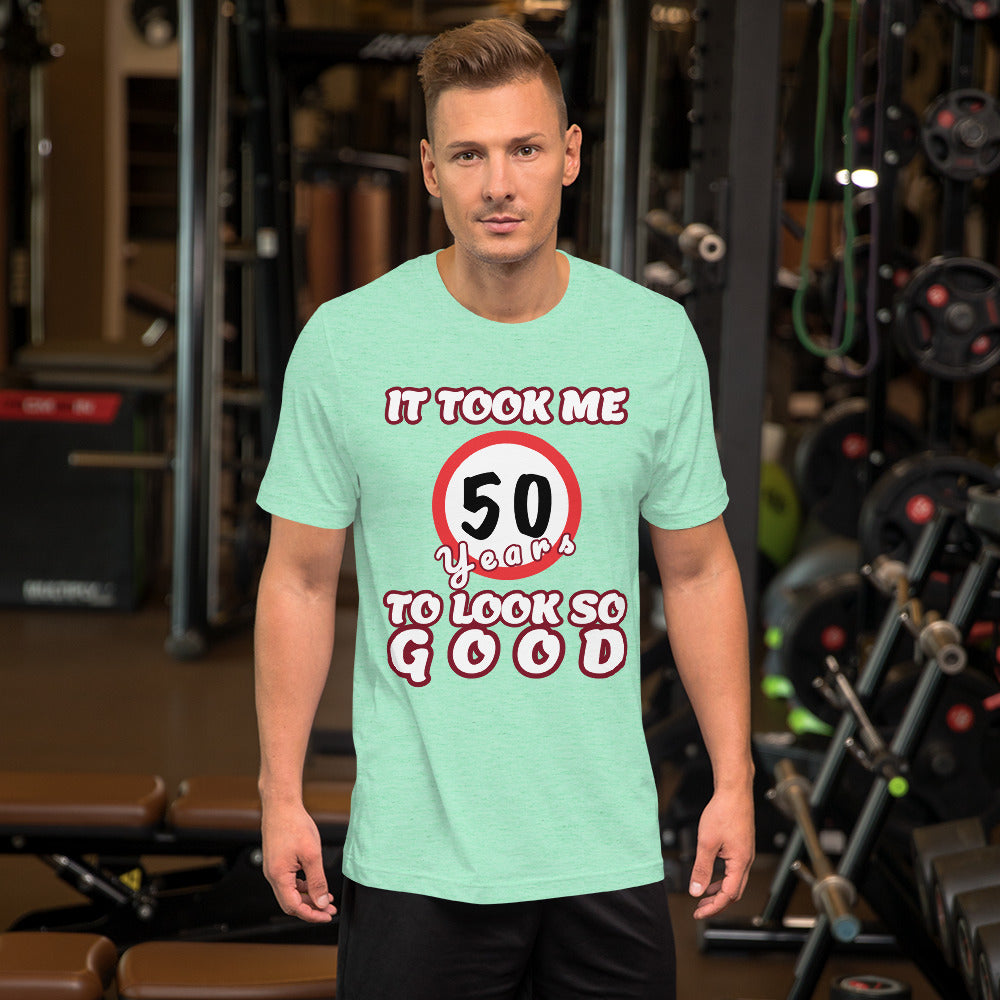 It took me 50 Years to look so Good, Short-Sleeve Unisex T-Shirt, gratis verzending! - Scattando Verkleedhuis