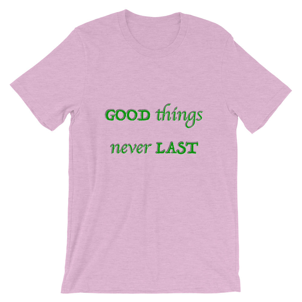 T-Shirt Unisex Good Things Never Last