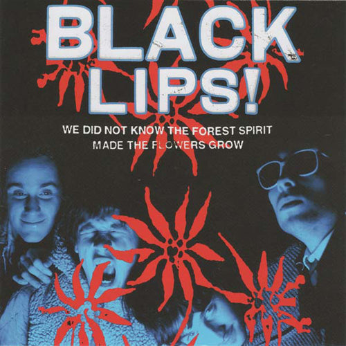 BLACK LIPS 'We Did Not Know The Forest Spirit Made The Flowers Grow' LP