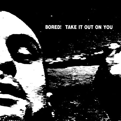 BORED! 'Take It Out On You' LP