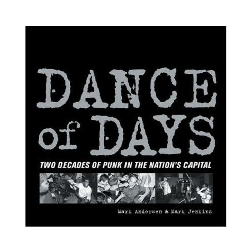 Dance Of Days: Two Decades Of Punk In The Nation's Capitol - Book