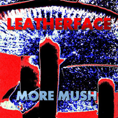 LEATHERFACE 'More Mush' LP
