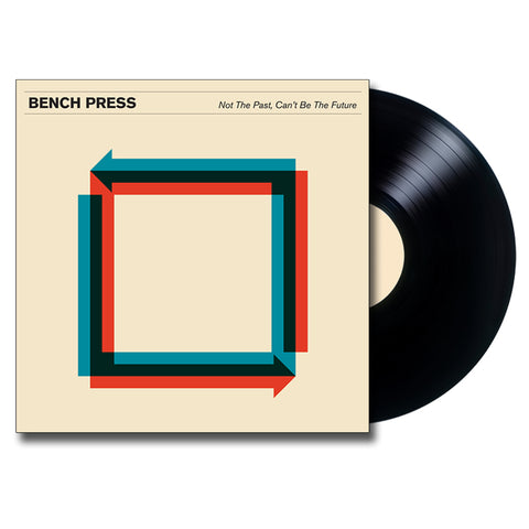 BENCH PRESS 'Not The Past, Can't Be The Future' LP