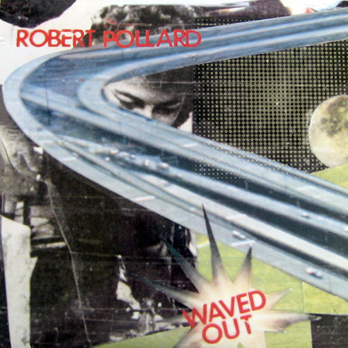 ROBERT POLLARD (Guided By Voices) 'Waved Out' LP