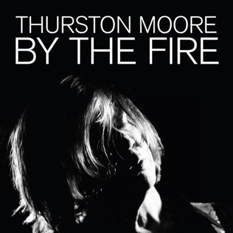 THURSTON MOORE 'By The Fire' 2LP