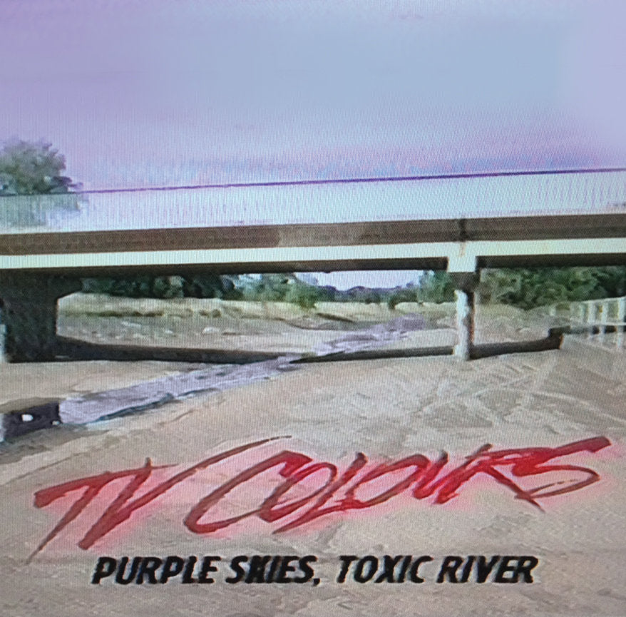 TV COLOURS - 'Purple Skies, Toxic River' LP