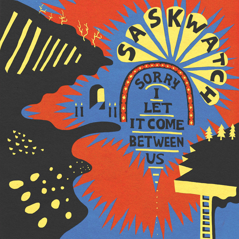 SASKWATCH 'Sorry I Let It Come Between Us' LP
