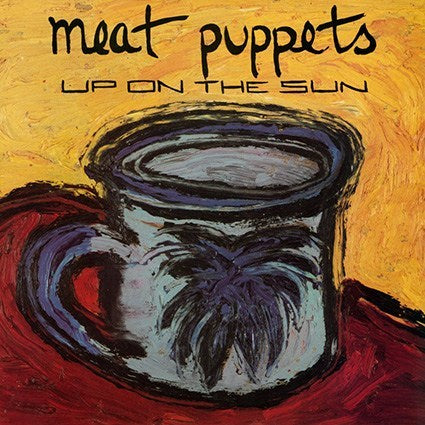 MEAT PUPPETS 'Up On The Sun' LP