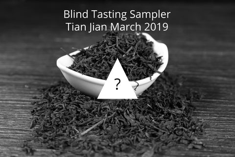 Hunan Tian Jian Blind Tasting Sampler - March 2019