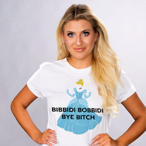 Bibbidi Bobbidi Bye Bitch Shirt