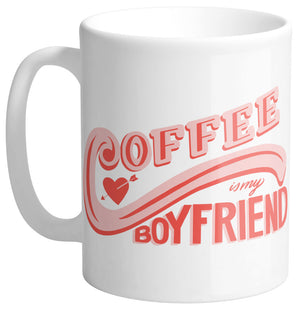 Coffee Is My Boyfriend Mug - Femfetti