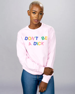 Don't Be a Dick Sweatshirt - Femfetti