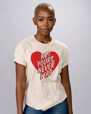 Not Yours Never Was Shirt - Femfetti